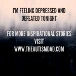 I'm feeling depressed and defeated tonight