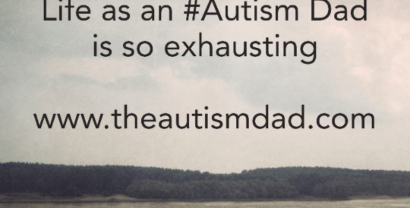 Life as an #Autism Dad is so exhausting