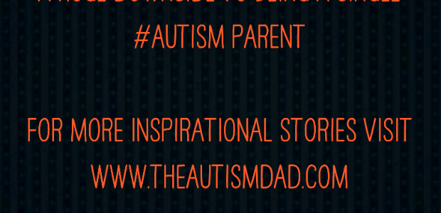 A huge downside to being a single #Autism Parent