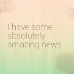 I have some absolutely amazing news
