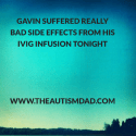 Gavin suffered really bad side effects from his IVIG infusion tonight