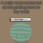 A major announcement about getting back to my roots