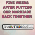 Five weeks after putting our marriage back together