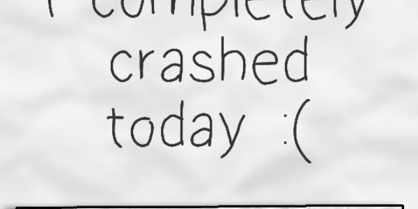 Unfortunately, I completely crashed today :(