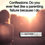 Confessions: Do you ever feel like a parenting failure because I do