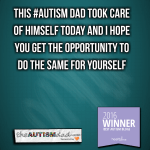 This #Autism Dad took care of himself today and I hope you will do the same