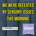 We were defeated by sensory issues this morning