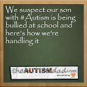 We suspect our son with #Autism is being bullied at school and here's how we're handling it
