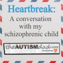 Heartbreak: A conversation with my schizophrenic child