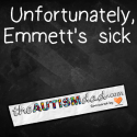 Unfortunately, Emmett's sick
