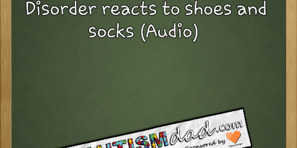 How our child with#Autism and Sensory Processing Disorder reacts to shoes and socks (Audio)