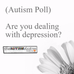 (Autism Poll) Are you dealing with Depression?