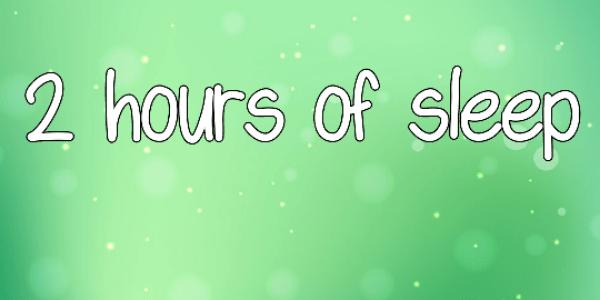 2 hours of sleep