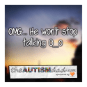 OMG… He won't stop talking O_o