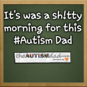 It's was a sh!tty morning for this #Autism Dad