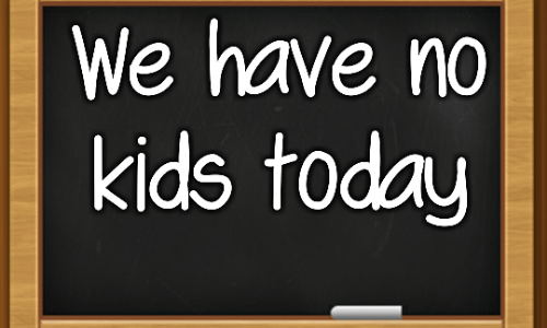 We have no kids today