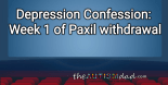 Depression Confession: Week 1 of Paxil withdrawal