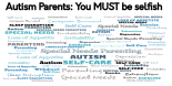 #Autism Parents - You MUST be selfish