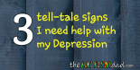 3 tell-tale signs I need help with my #Depression
