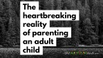 The heartbreaking reality of parenting an adult child