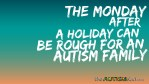 The Monday after a holiday can be rough for an #Autism