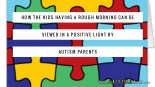How the kids having a rough morning can be viewed in a positive light by #Autism parents
