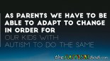 As parents we have to be able to adapt to change in order for our kids with #Autism to do the same