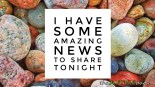 I have some amazing news to share tonight