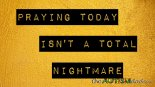 Praying today isn't a total nightmare