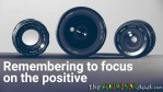 Remembering to focus on the positive