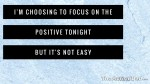 I'm choosing to focus on the positive tonight but it's not easy