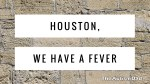 Houston, we have a fever