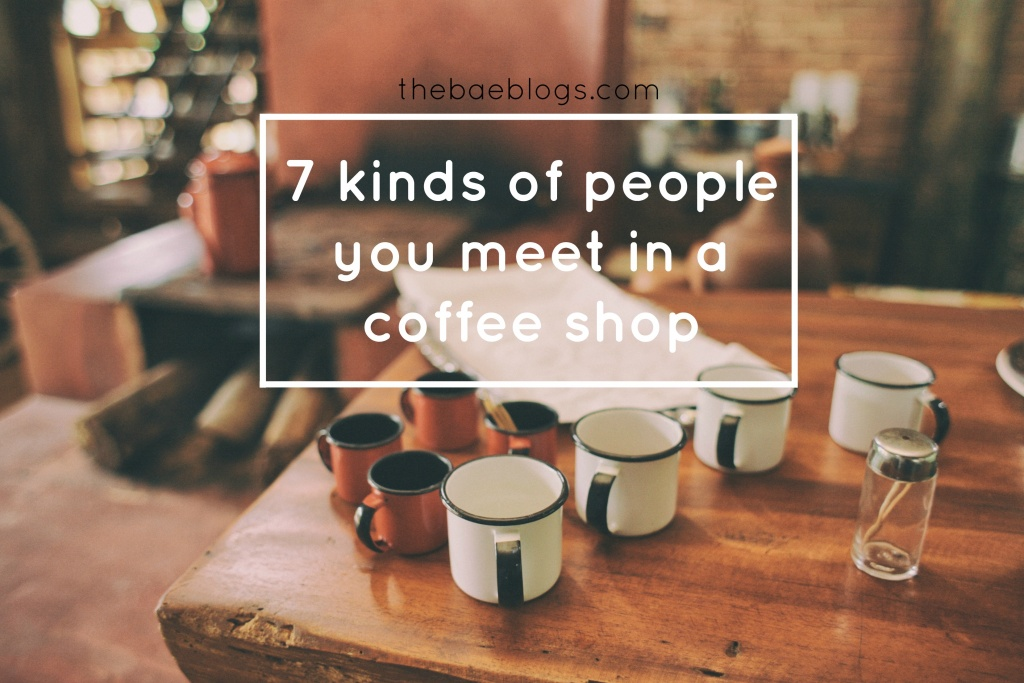 7 kinds of people you meet in a coffee shop