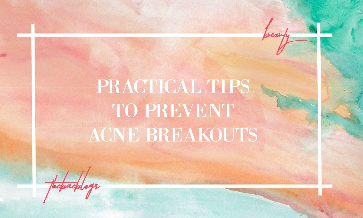 practical-tips-to-prevent-acne-breakouts