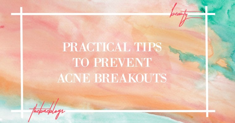 Practical Tips To Prevent Acne Breakouts
