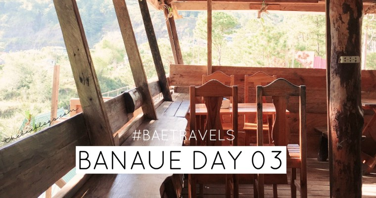 #BaeTravels: Banaue Trip Day 3