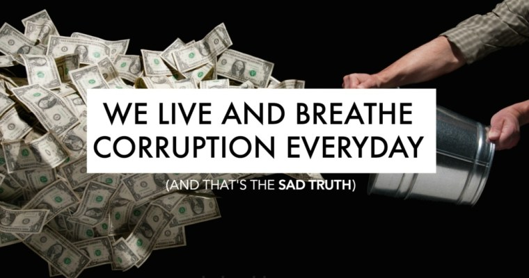 We Live And Breathe Corruption Everyday