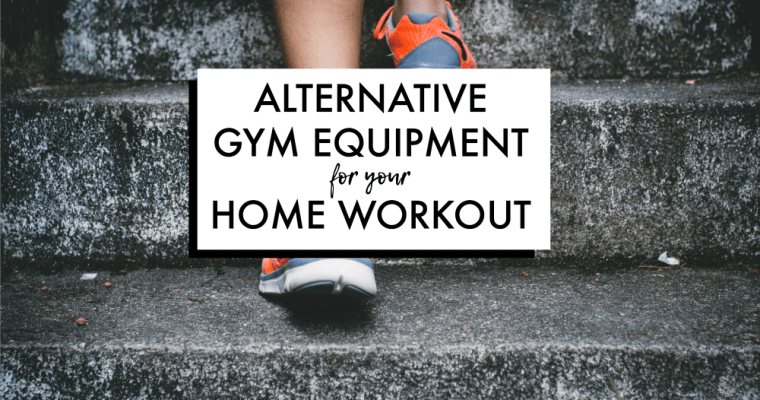 Alternative Gym Equipment For Your Home Workout