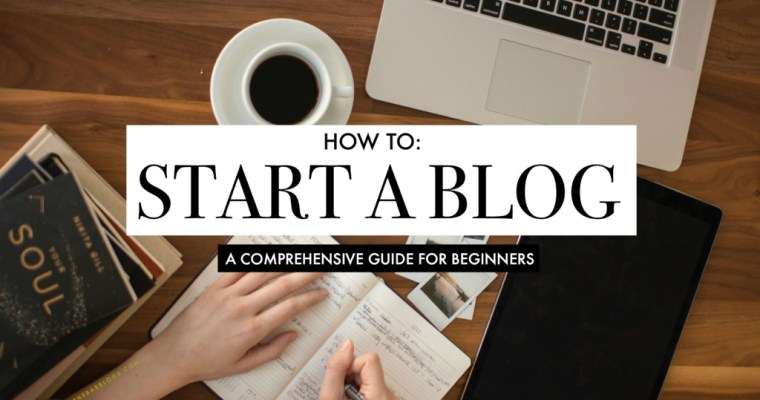 How To Start A Blog: A Comprehensive Guide For Beginners