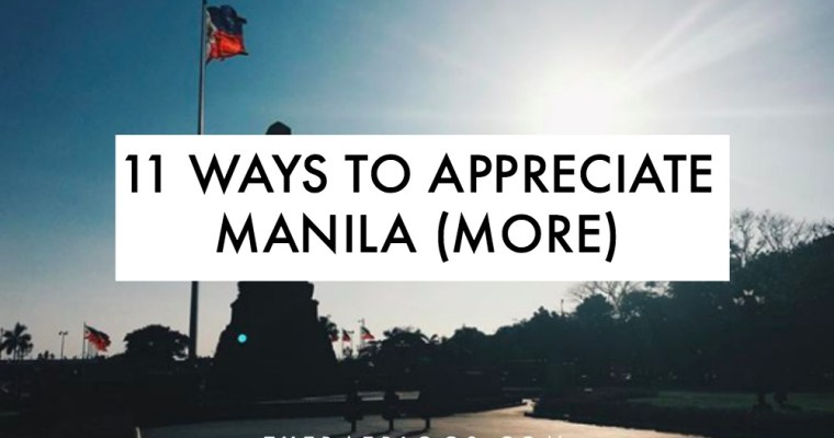 11 Ways To Appreciate Manila (More)