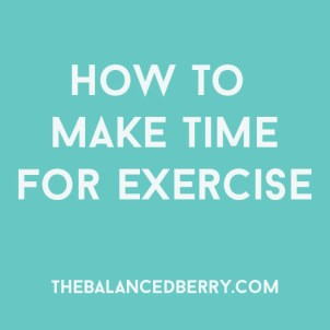 How to make time for exercise when you're busy | thebalancedberry.com