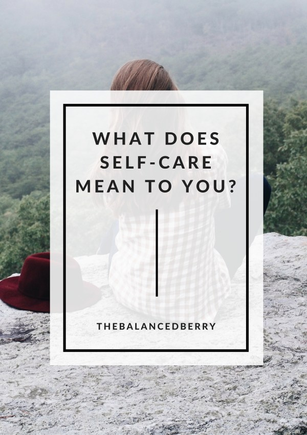 What does self-care mean to you? From the self-care series at thebalancedberry.com