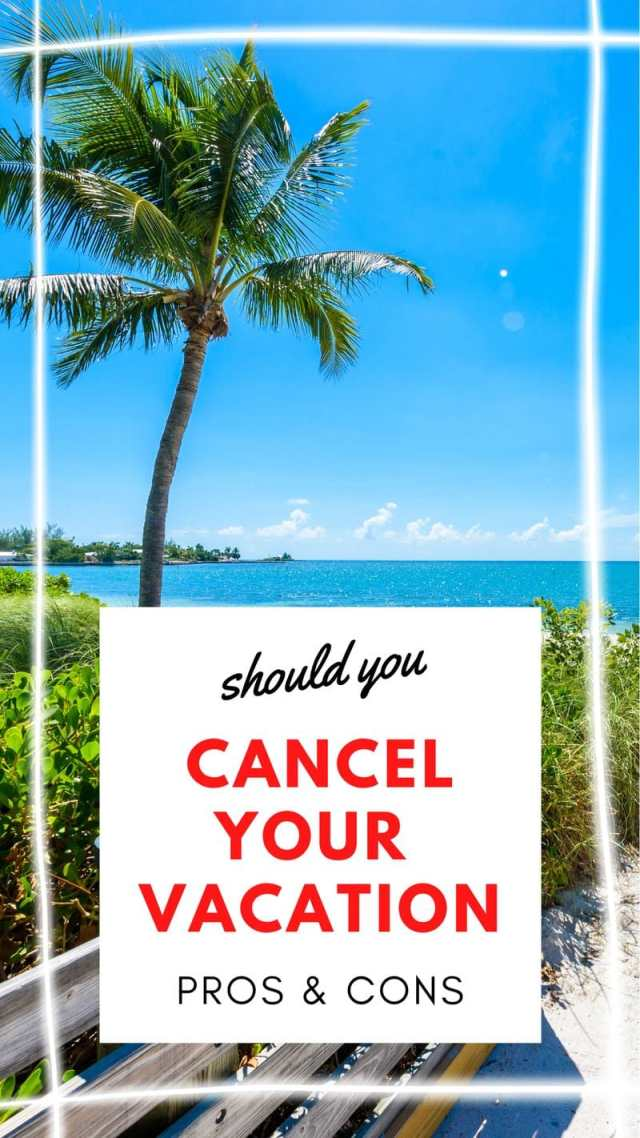 Should you cancel your upcoming vacation? Pros and cons of both.