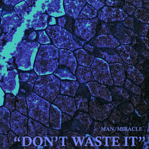 "Man/Miracle - ""Don't Waste It"""