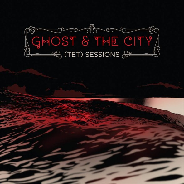 Ghost & The City, Tet Sessions