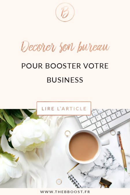 Conseils d'une décoratrice professionnelle pour décorer son bureau et booster son business ! Un article du blog TheBBoost. #business #freelance #autoentrepreneur #décoration #bureau