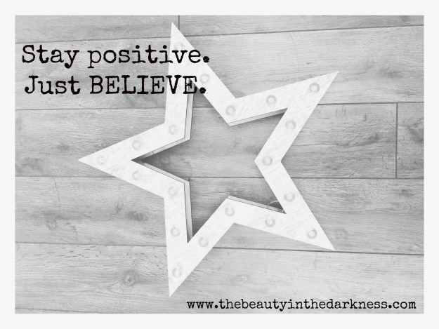 stay positive just believe