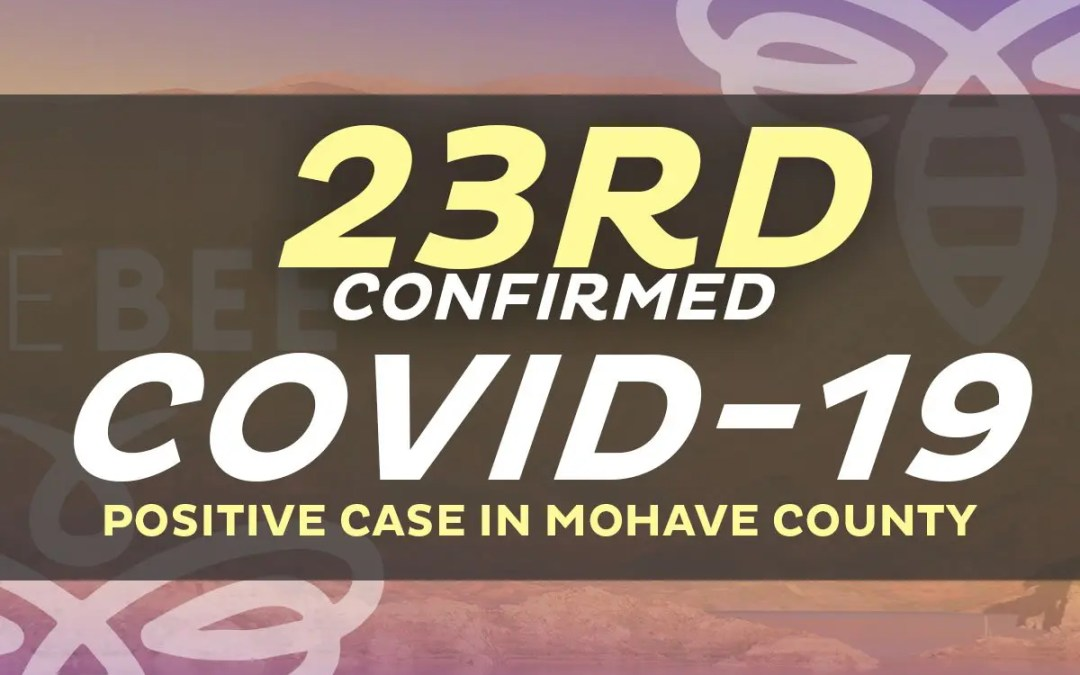 There Are Now 23 Cases That Tested Positive in  Mohave County 1 Death is Included