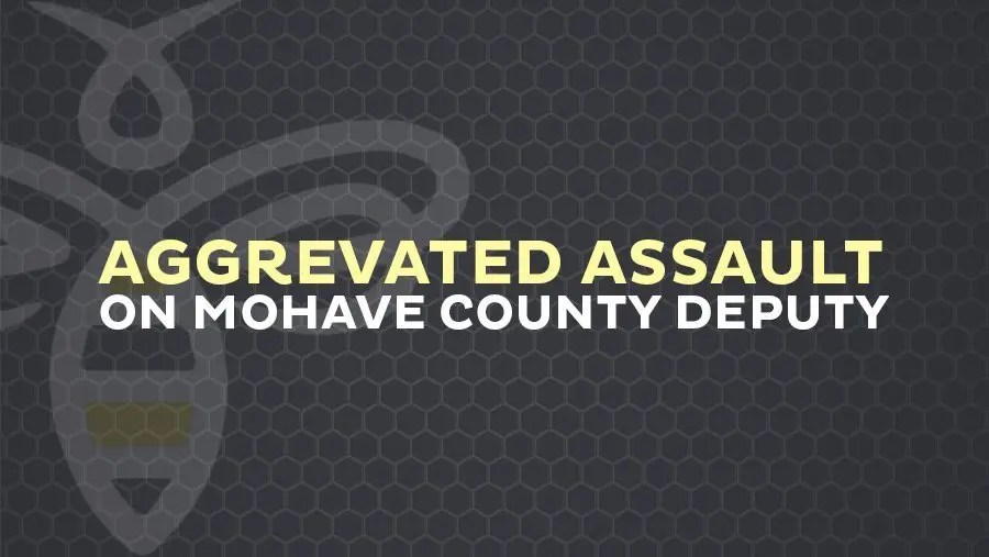 AGGRAVATED ASSAULT ON DEPUTY- FORT MOHAVE