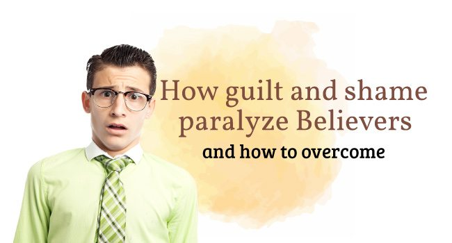 how guilt and shame paralyze Believers